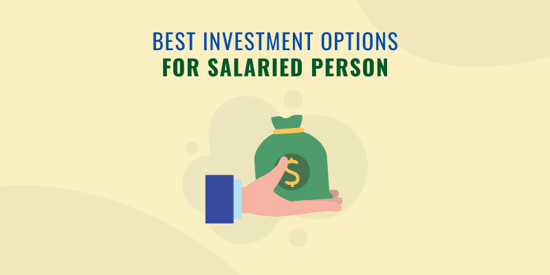 7 Best Investment Options for Salaried Person in India 2021